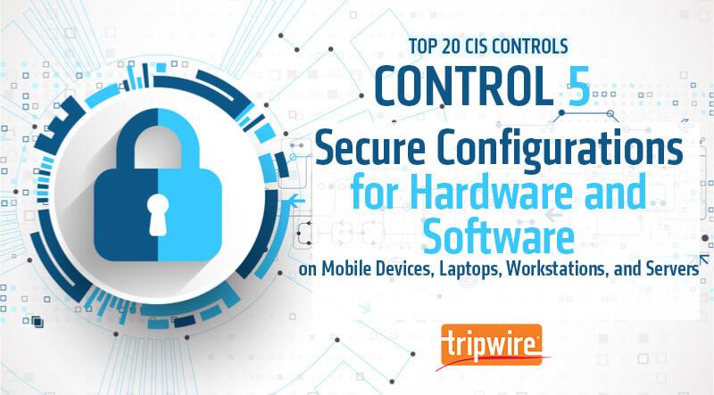 CISコントロール5:モバイルデバイス、ラップトップ、ワークステーションおよびサーバに関するハードウェアおよびソフトウェアのセキュアな設定