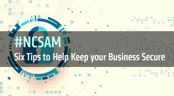 NCSAM(全米サイバーセキュリティ意識向上月間)に寄せて:ビジネスの安全を確保するための6つの勘所